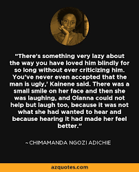 Chimamanda Ngozi Adichie Quotes 69 Amazing Chimamanda Ngozi Adichie Quote There's Something Very Lazy About