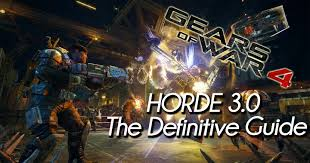Gears Of War 4 Horde Mode 3 0 The Definitive Guide To Get