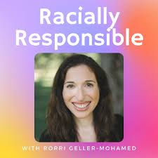 Racially Responsible with Rorri Geller-Mohamed