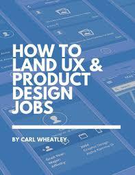 Amazon Ux Designer Jobs How To Land Ux Product Design Jobs Ebook Carl Wheatley