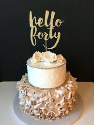 40 Cake Ideas Any Number Gold Glitter Hello Forty Cake Topper