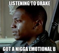 Un Categorized | Listening to drake Got a nigga emotional b ... via Relatably.com