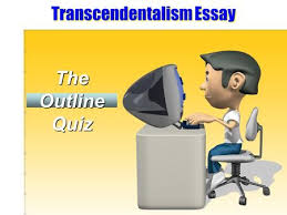 brainstorming your topic and your thesis step two brainstorming transcendentalism essay the outline quiz directions please respond to each question of the quiz