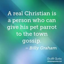 Christian Gossip Quotes Best Of A Real Christian Is A Person Who Can Give His Pet Parrot To The Town
