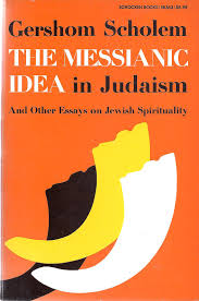 the messianic idea in judaism and other essays on jewish the messianic idea in judaism and other essays on jewish spirituality scholem gershom gerhard