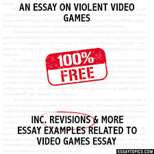 essay on violent video games an essay on violent video games