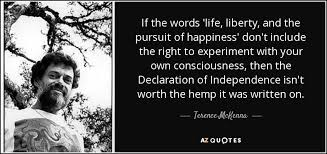 Terence McKenna Quote If The Words 'life Liberty And The Pursuit Delectable Life Liberty And The Pursuit Of Happiness Quote