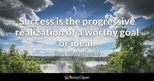 Progressive Quotes New Success Is The Progressive Realization Of A Worthy Goal Or Ideal