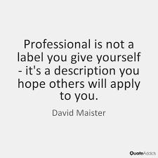 Professionalism Quotes Amazing Quotes On Professionalism Quote Addicts 48 QuotesNew