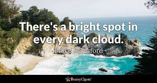 Cloud Quotes Bruce Beresford Theres A Bright Spot In Every Dark