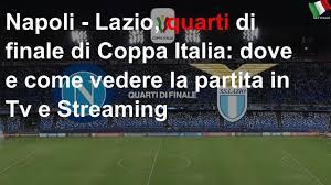 Napoli - Lazio, quarti di finale di Coppa Italia: dove e come vedere la  partita in Tv e Streaming