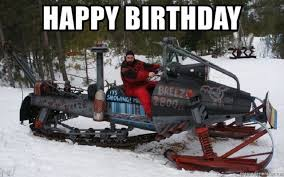 While the exact origin of happy birthday memes is unknown, the images bear many similarities to ecards. Happy Birthday Crazy Snowmobile Snowmobile Snow Vehicles Atv Riding