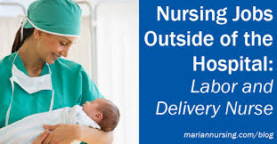 Nursing Jobs Outside Of The Hospital Labor And Delivery Nurse