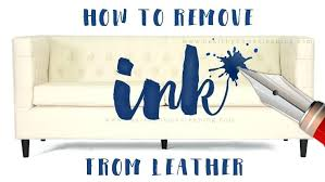 ink remover for leather sofa how to remove ink from leather how to remove ball pen