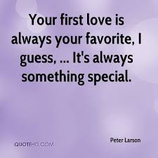 First Love Quotes Adorable Peter Larson Quotes QuoteHD
