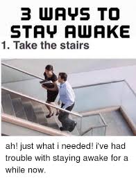 best ways to stay awake 25 best ways to stay awake memes staying awake memes stay awake