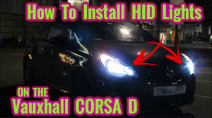 How To Install Hid Xenon Lights On A Vauxhall Corsa D