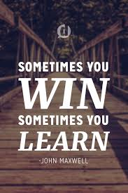 Sometimes You Win Sometimes You Learn Inspired To Reality