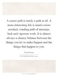 a career path is rarely a path at all a more interesting life a career path is rarely a path at all a more interesting life is usual a more crooked winding path of missteps luck and vigorous work