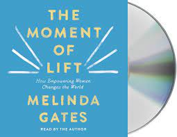 The Moment of Lift: How Empowering Women Changes the World: Gates, Melinda,  Gates, Melinda: 9781250317056: Amazon.com: Books