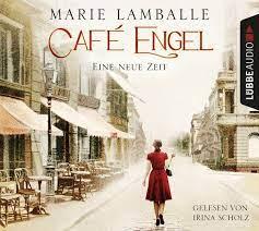 Café Engel: Eine neue Zeit. (Café-Engel-Saga, Band 1): Amazon.de: Lamballe,  Marie, Scholz, Irina: Bücher