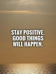 Stay Positive Quotes Stunning Stay Positive Good Things Will Happen Picture Quotes