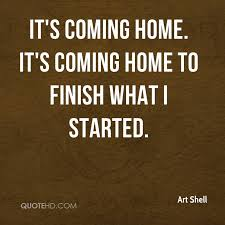 Art Shell Quotes QuoteHD Simple Coming Home Quotes