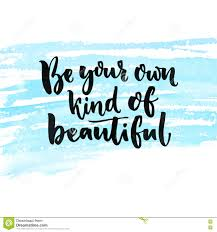 Be Your Own Kind Of Beautiful Inspirational Quote About Beauty And