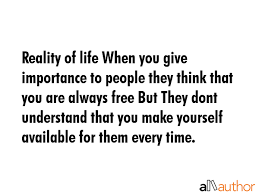 Reality Of Life When You Give Importance To Quote Fascinating Reality Life Quotes