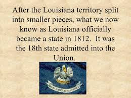 「the territory–Louisiana–was admitted into the Union as the 18th U.S. state.」の画像検索結果