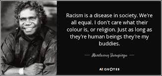 Famous Quotes About Racism Unique QUOTES BY MANDAWUY YUNUPINGU AZ Quotes