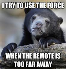 I try to use the force when the remote is too far away ... via Relatably.com