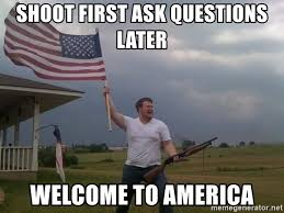 Shoot Later To Ask Shotgun First Guy Meme Flag America Questions American - Generator Welcome