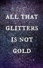 essay on all that glitters is not gold all that glitters is not gold 97349734believe97349734