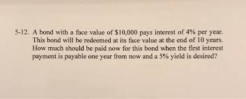 How Much Should I Get Paid Solved 5 12 A Bond With A Face Value Of 10 000 Pays Int