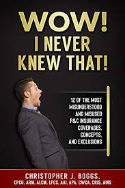 Property and casualty insurance concepts simplified. Amazon Com Wow I Never Knew That 12 Of The Most Misunderstood And Misused P C Insurance Coverages Concepts And Exclusions Ebook Boggs Christopher Kindle Store