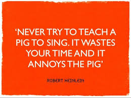 Robert Heinlein Quotes Adorable Never Try To Teach A Pig To Sing Robert Heinlein Quote