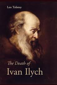 the death of ivan ilych by leo tolstoy the death of ivan ilych