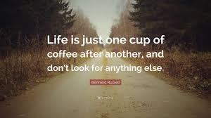Bertrand Russell Quote Life Is Just One Cup Of Coffee After