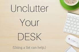 de clutter two ways a list can help you declutter your desk