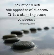 Failure is not the opposite of success. It is a stepping stone to success.  (Arianna Huffington)