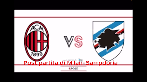 Post Partita Milan p-Sampdoria! Godoooooooooooo - YouTube
