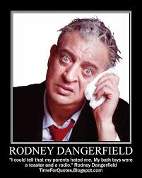 Time For Quotes Time For Rodney Dangerfield Quotes Custom Rodney Dangerfield Quotes
