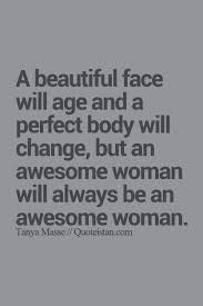 Age And Beauty Quotes Best of A Beautiful Face Will Age And A Perfect Body Will Change But An
