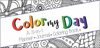 color my day a 3 in 1 planner journal and coloring book takes organizing your day your week and your month to a new and exciting level