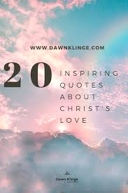 Download, share or upload your own one! 20 Inspiring Quotes About Christ S Powerful Love Dawn Klinge