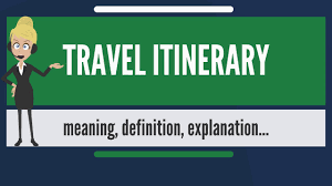 what is a travel itinerary what is travel itinerary what does travel itinerary mean travel itinerary meaning explanation