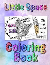 Find pages of fun animals, flowers, places, or objects to color. Amazon Com Little Space Coloring Book For Adults Bdsm Ddlg Abdl Lifestyle 9781693897979 Princess Bdsm Books