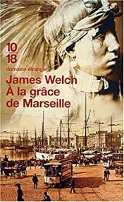 A la grâce de Marseille - James Welch - Babelio
