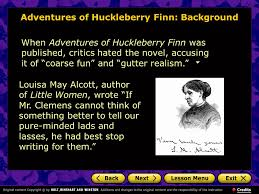 adventures of huckleberry finn mark twain introduction background  adventures of huckleberry finn background when adventures of huckleberry finn was published critics hated